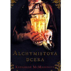 Katharine McMahon - Alchymistova dcera
